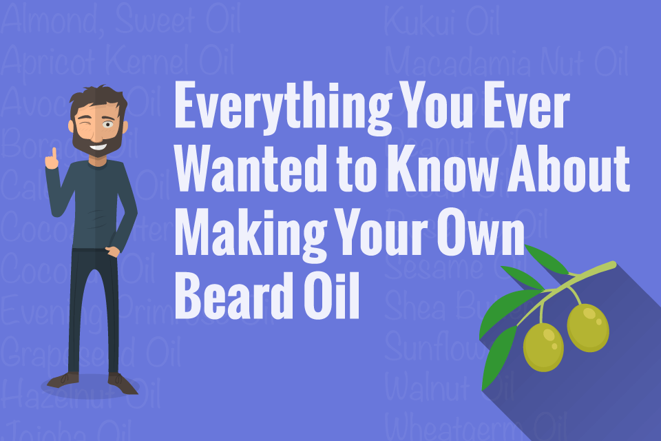 51 Beard Oil Recipes: The Beginners Guide on Making Your Own